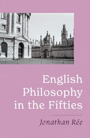 Nikhil Krishnan's recommendation: 'English Philosophy in the Fifties' by Jonathan Rée.