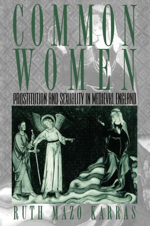 Dr Victoria Bateman's recommendation: 'Common women: Prostitution and sexuality in Medieval England' by Ruth Mazo Karas.