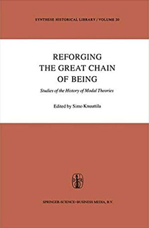 Thomas Moynihan's recommendation: 'Reforging the Great Chain of Being' by Simo Knuuttila.