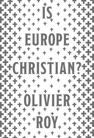 Tobias Cremer's recommendation: 'Is Europe Christian?' by Olivier Roy.