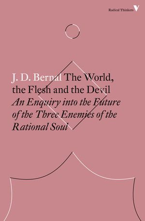 Thomas Moynihan's recommendation: 'The World, the Flesh & the Devil' by J.D. Bernal.